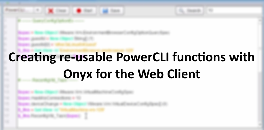 "Creating re-usable PowerCLI functions with ""Onyx for the Web Client"""